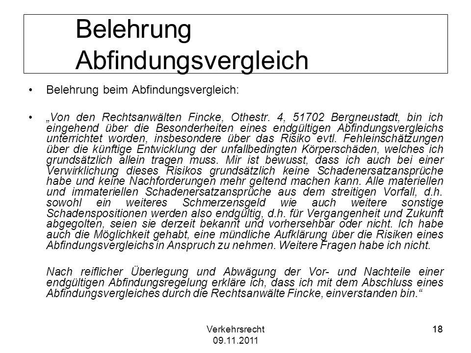 Verkehrsrecht 09.11.2011 18 Belehrung Abfindungsvergleich Belehrung beim Abfindungsvergleich: Von den Rechtsanwälten Fincke, Othestr. 4, 51702 Bergneu