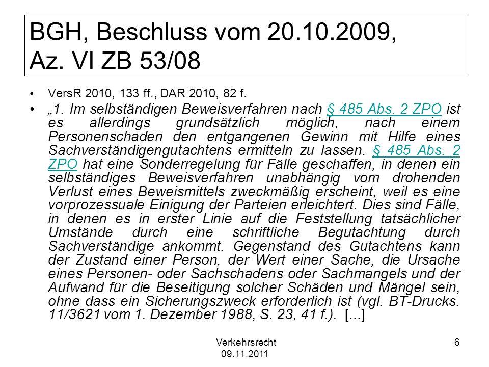Verkehrsrecht 09.11.2011 6 BGH, Beschluss vom 20.10.2009, Az. VI ZB 53/08 VersR 2010, 133 ff., DAR 2010, 82 f. 1. Im selbständigen Beweisverfahren nac