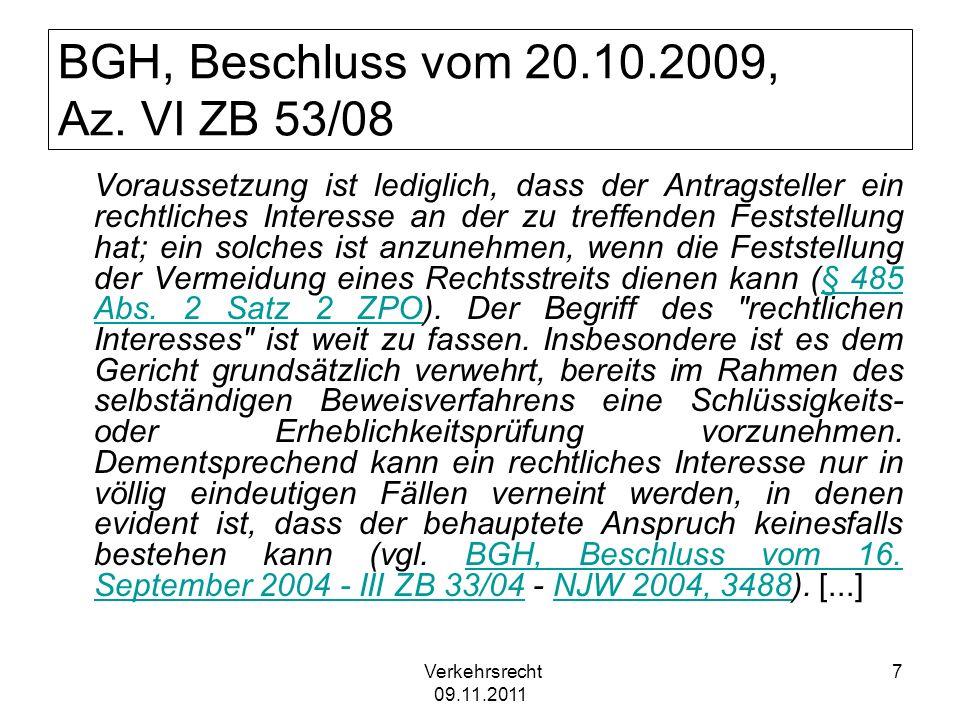 Verkehrsrecht 09.11.2011 7 BGH, Beschluss vom 20.10.2009, Az. VI ZB 53/08 Voraussetzung ist lediglich, dass der Antragsteller ein rechtliches Interess