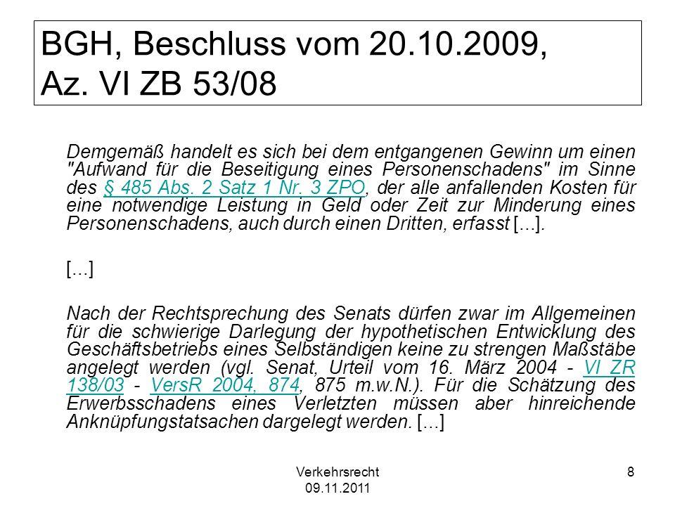 Verkehrsrecht 09.11.2011 8 BGH, Beschluss vom 20.10.2009, Az. VI ZB 53/08 Demgemäß handelt es sich bei dem entgangenen Gewinn um einen