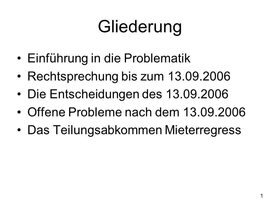 1 Gliederung Einführung in die Problematik Rechtsprechung bis zum 13.09.2006 Die Entscheidungen des 13.09.2006 Offene Probleme nach dem 13.09.2006 Das