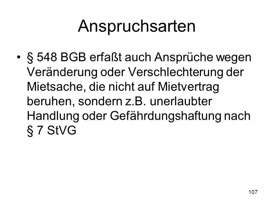107 Anspruchsarten § 548 BGB erfaßt auch Ansprüche wegen Veränderung oder Verschlechterung der Mietsache, die nicht auf Mietvertrag beruhen, sondern z