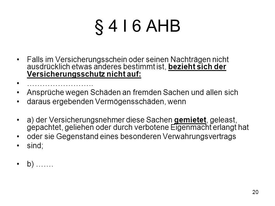 20 § 4 I 6 AHB Falls im Versicherungsschein oder seinen Nachträgen nicht ausdrücklich etwas anderes bestimmt ist, bezieht sich der Versicherungsschutz