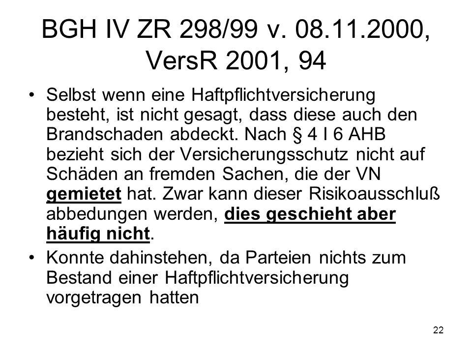 22 BGH IV ZR 298/99 v. 08.11.2000, VersR 2001, 94 Selbst wenn eine Haftpflichtversicherung besteht, ist nicht gesagt, dass diese auch den Brandschaden