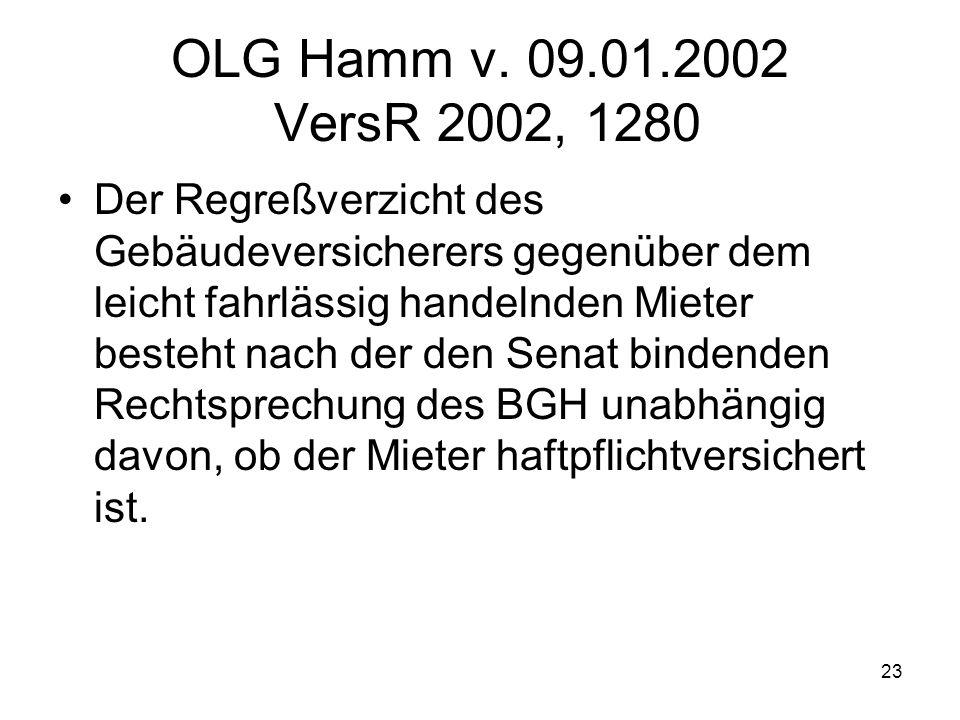 23 OLG Hamm v. 09.01.2002 VersR 2002, 1280 Der Regreßverzicht des Gebäudeversicherers gegenüber dem leicht fahrlässig handelnden Mieter besteht nach d