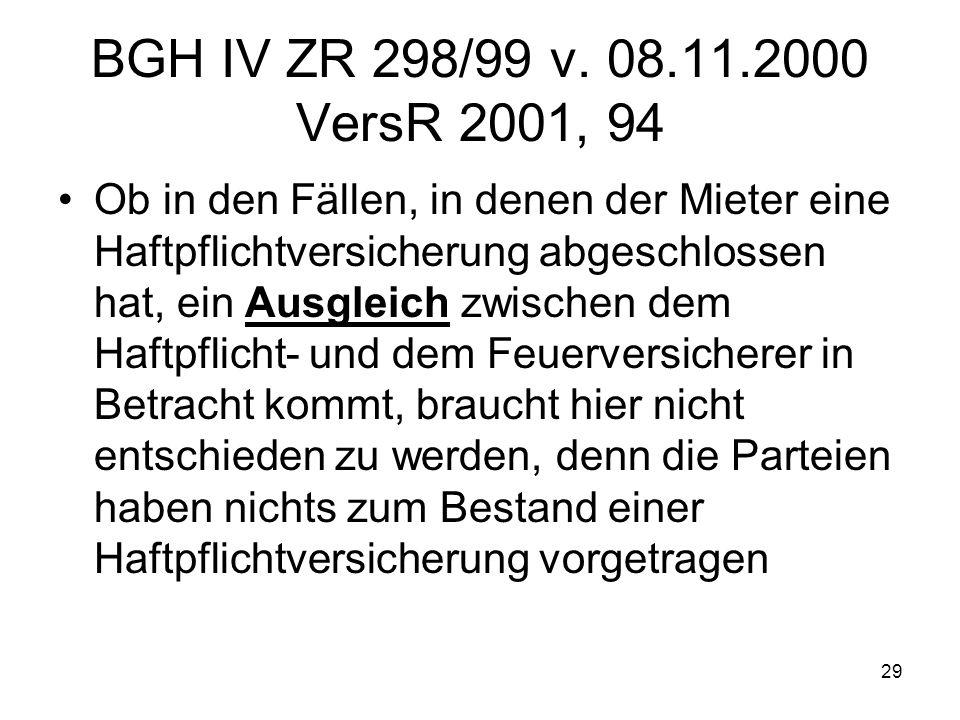 29 BGH IV ZR 298/99 v. 08.11.2000 VersR 2001, 94 Ob in den Fällen, in denen der Mieter eine Haftpflichtversicherung abgeschlossen hat, ein Ausgleich z