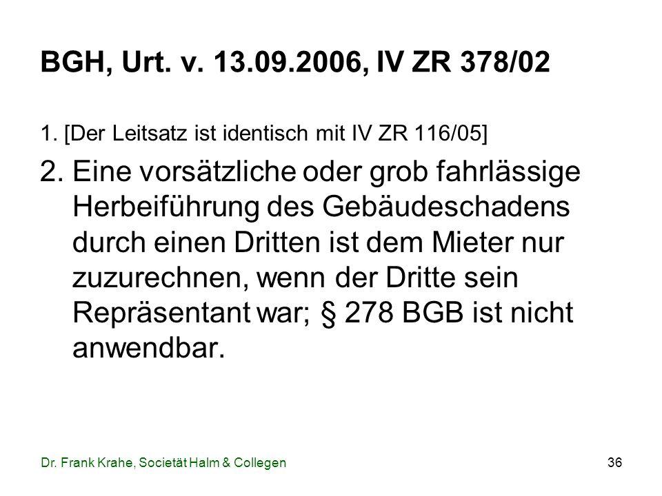 36 BGH, Urt. v. 13.09.2006, IV ZR 378/02 1. [Der Leitsatz ist identisch mit IV ZR 116/05] 2. Eine vorsätzliche oder grob fahrlässige Herbeiführung des