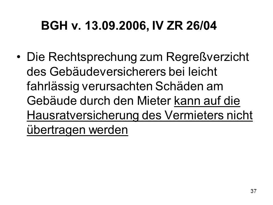 37 BGH v. 13.09.2006, IV ZR 26/04 Die Rechtsprechung zum Regreßverzicht des Gebäudeversicherers bei leicht fahrlässig verursachten Schäden am Gebäude