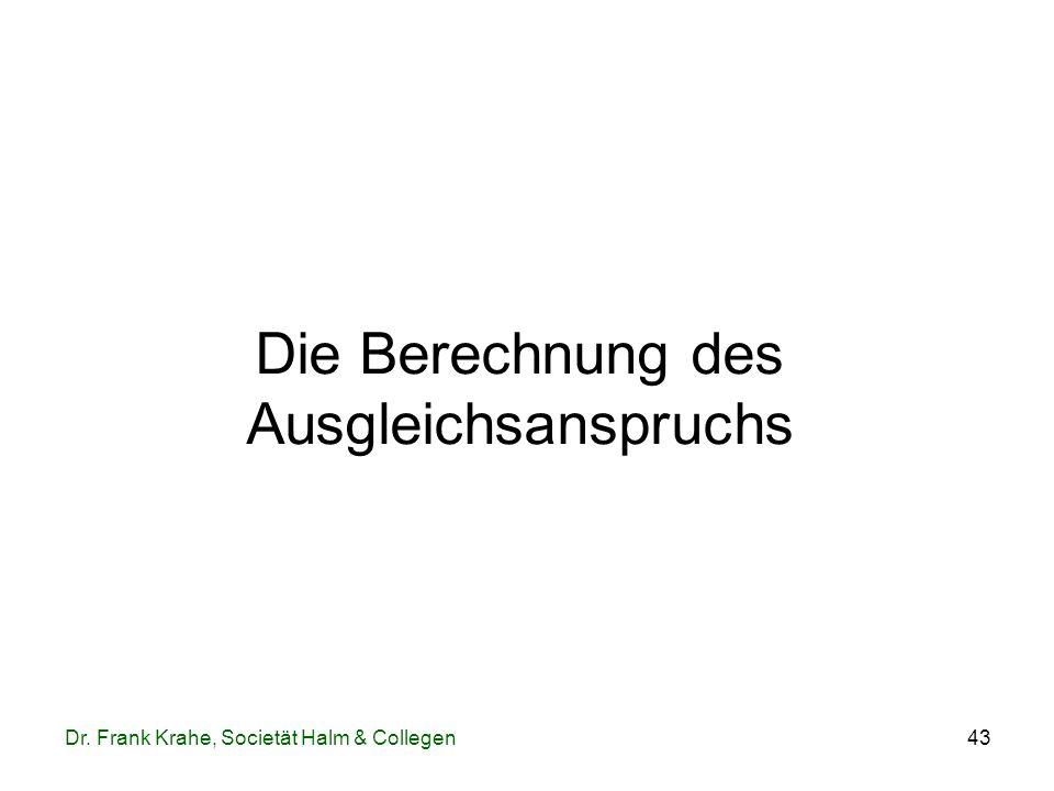 43 Die Berechnung des Ausgleichsanspruchs Dr. Frank Krahe, Societät Halm & Collegen
