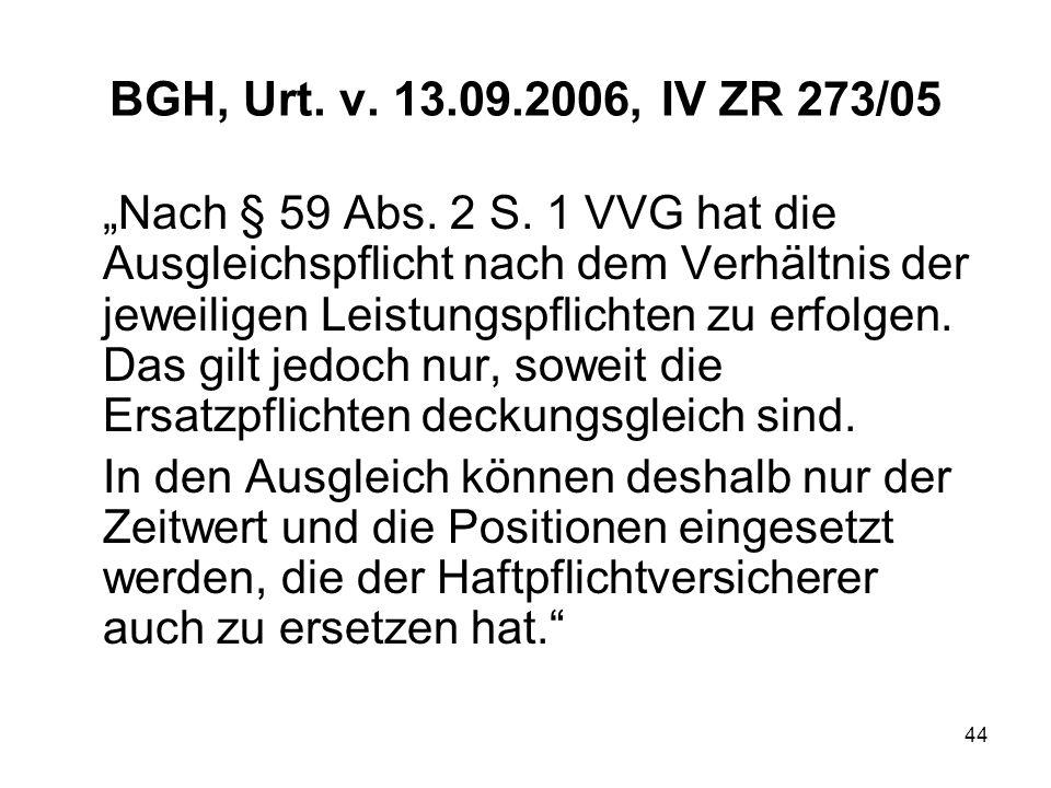 44 BGH, Urt. v. 13.09.2006, IV ZR 273/05 Nach § 59 Abs. 2 S. 1 VVG hat die Ausgleichspflicht nach dem Verhältnis der jeweiligen Leistungspflichten zu