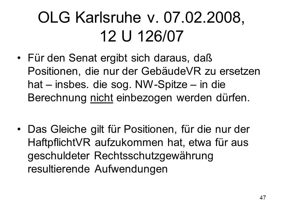 47 OLG Karlsruhe v. 07.02.2008, 12 U 126/07 Für den Senat ergibt sich daraus, daß Positionen, die nur der GebäudeVR zu ersetzen hat – insbes. die sog.