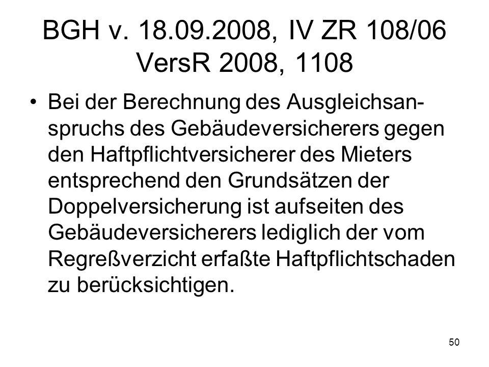 50 BGH v. 18.09.2008, IV ZR 108/06 VersR 2008, 1108 Bei der Berechnung des Ausgleichsan- spruchs des Gebäudeversicherers gegen den Haftpflichtversiche