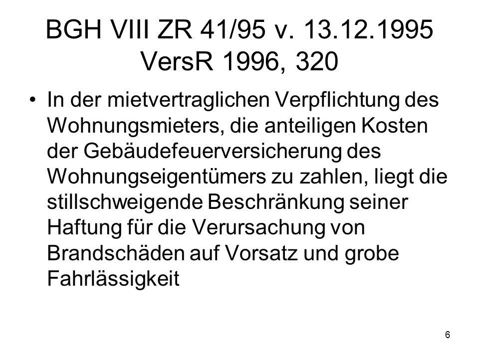 6 BGH VIII ZR 41/95 v. 13.12.1995 VersR 1996, 320 In der mietvertraglichen Verpflichtung des Wohnungsmieters, die anteiligen Kosten der Gebäudefeuerve