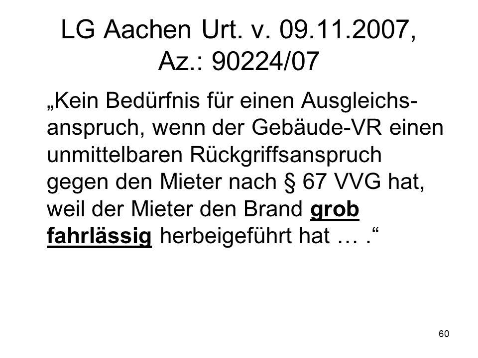 60 LG Aachen Urt. v. 09.11.2007, Az.: 90224/07 Kein Bedürfnis für einen Ausgleichs- anspruch, wenn der Gebäude-VR einen unmittelbaren Rückgriffsanspru