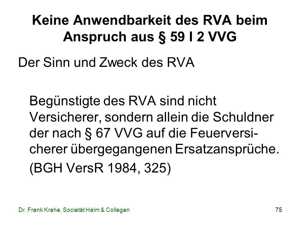 75 Keine Anwendbarkeit des RVA beim Anspruch aus § 59 I 2 VVG Der Sinn und Zweck des RVA Begünstigte des RVA sind nicht Versicherer, sondern allein di