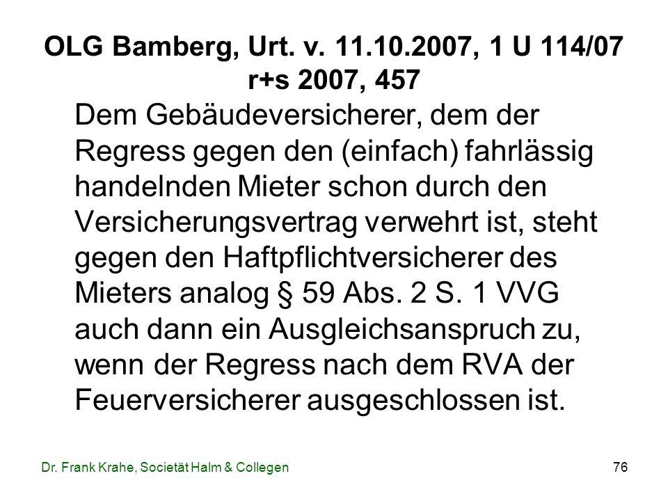 76 OLG Bamberg, Urt. v. 11.10.2007, 1 U 114/07 r+s 2007, 457 Dem Gebäudeversicherer, dem der Regress gegen den (einfach) fahrlässig handelnden Mieter