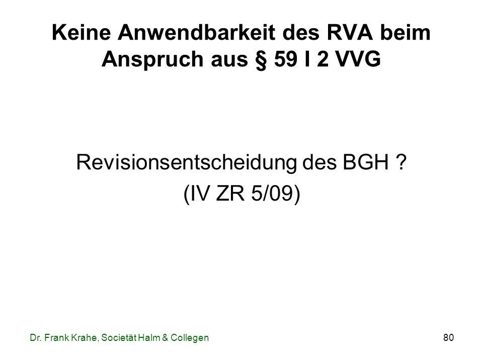 80 Keine Anwendbarkeit des RVA beim Anspruch aus § 59 I 2 VVG Revisionsentscheidung des BGH ? (IV ZR 5/09) Dr. Frank Krahe, Societät Halm & Collegen