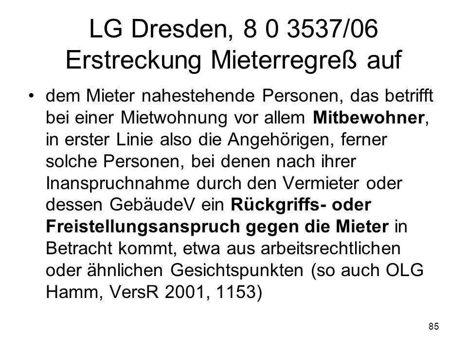 85 LG Dresden, 8 0 3537/06 Erstreckung Mieterregreß auf dem Mieter nahestehende Personen, das betrifft bei einer Mietwohnung vor allem Mitbewohner, in