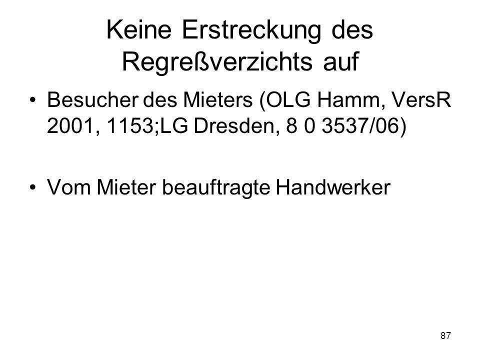 87 Keine Erstreckung des Regreßverzichts auf Besucher des Mieters (OLG Hamm, VersR 2001, 1153;LG Dresden, 8 0 3537/06) Vom Mieter beauftragte Handwerk