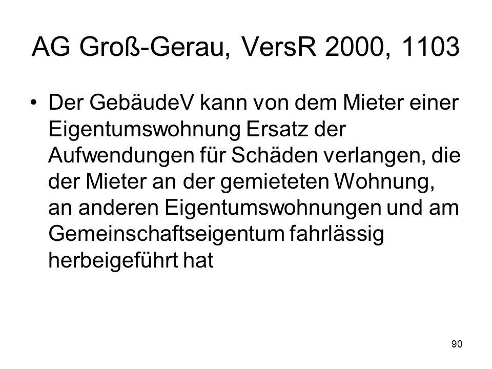 90 AG Groß-Gerau, VersR 2000, 1103 Der GebäudeV kann von dem Mieter einer Eigentumswohnung Ersatz der Aufwendungen für Schäden verlangen, die der Miet