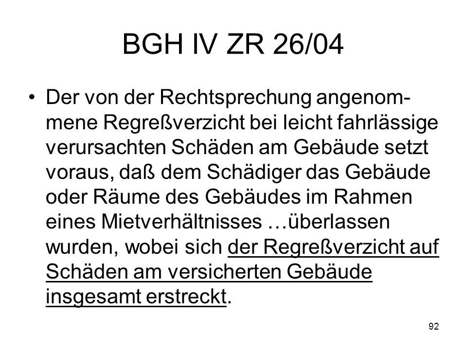 92 BGH IV ZR 26/04 Der von der Rechtsprechung angenom- mene Regreßverzicht bei leicht fahrlässige verursachten Schäden am Gebäude setzt voraus, daß de