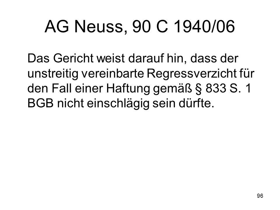 96 AG Neuss, 90 C 1940/06 Das Gericht weist darauf hin, dass der unstreitig vereinbarte Regressverzicht für den Fall einer Haftung gemäß § 833 S. 1 BG