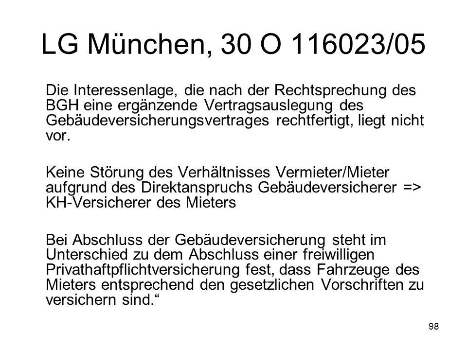 98 LG München, 30 O 116023/05 Die Interessenlage, die nach der Rechtsprechung des BGH eine ergänzende Vertragsauslegung des Gebäudeversicherungsvertra