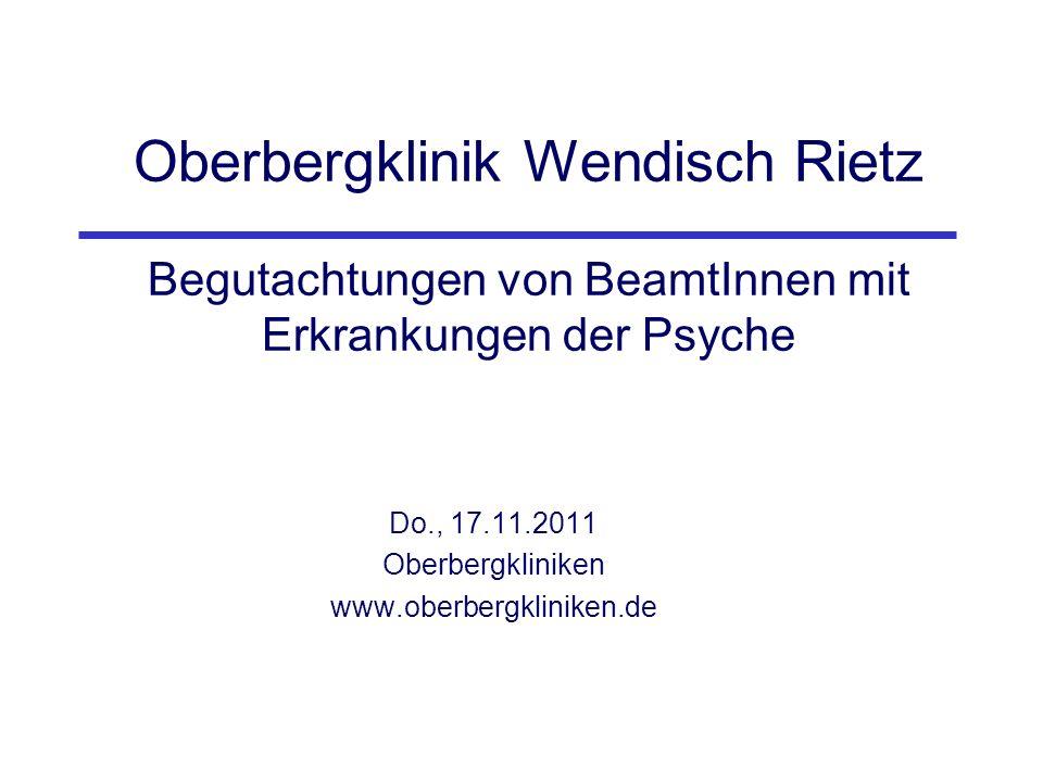 Oberbergklinik Wendisch Rietz Begutachtungen von BeamtInnen mit Erkrankungen der Psyche Do., 17.11.2011 Oberbergkliniken www.oberbergkliniken.de