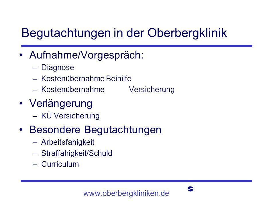 Begutachtungen in der Oberbergklinik Aufnahme/Vorgespräch: –Diagnose –Kostenübernahme Beihilfe –KostenübernahmeVersicherung Verlängerung –KÜ Versicher