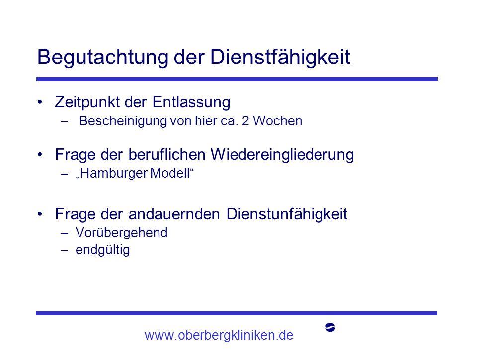 www.oberbergkliniken.de Begutachtung der Dienstfähigkeit Zeitpunkt der Entlassung – Bescheinigung von hier ca. 2 Wochen Frage der beruflichen Wiederei