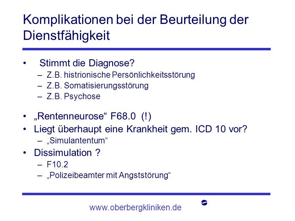 www.oberbergkliniken.de Komplikationen bei der Beurteilung der Dienstfähigkeit Stimmt die Diagnose? –Z.B. histrionische Persönlichkeitsstörung –Z.B. S