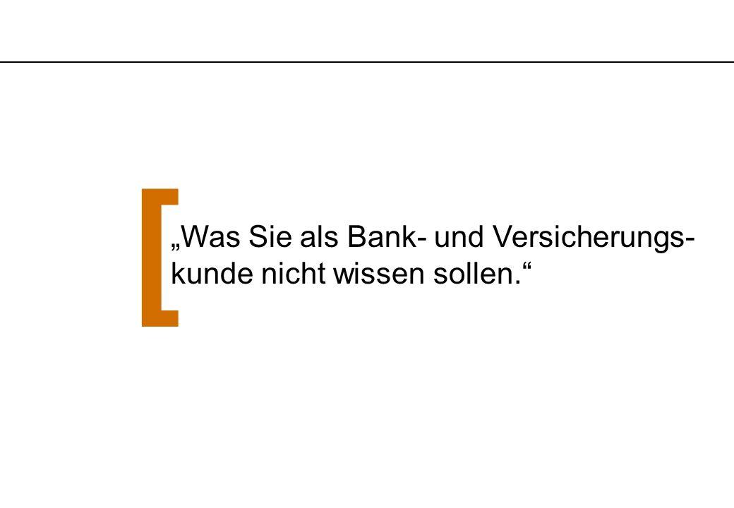 Was Sie als Bank- und Versicherungs- kunde nicht wissen sollen. [