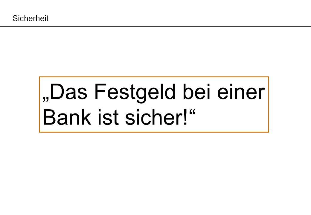 Das Festgeld bei einer Bank ist sicher! Sicherheit