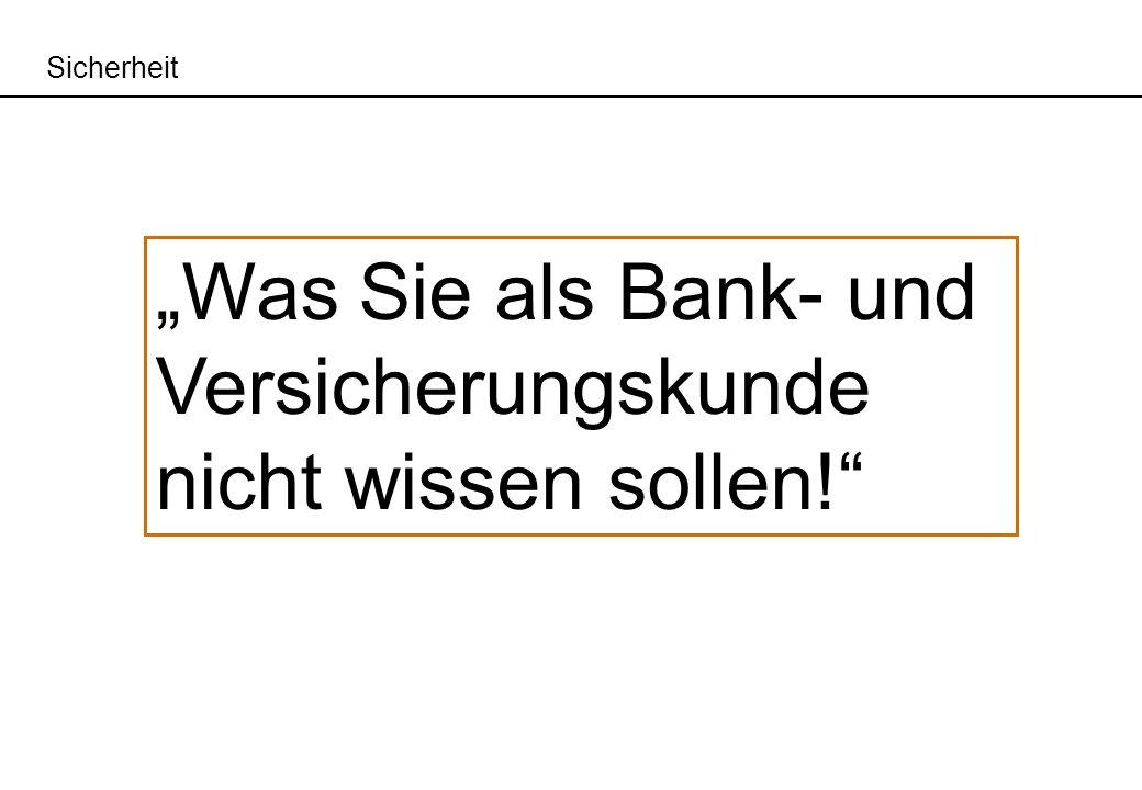 Was Sie als Bank- und Versicherungskunde nicht wissen sollen! Sicherheit