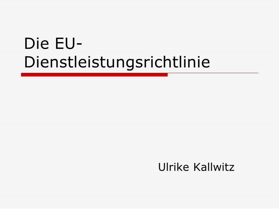 Die EU- Dienstleistungsrichtlinie Ulrike Kallwitz