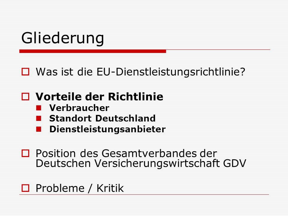 Gliederung Was ist die EU-Dienstleistungsrichtlinie? Vorteile der Richtlinie Verbraucher Standort Deutschland Dienstleistungsanbieter Position des Ges