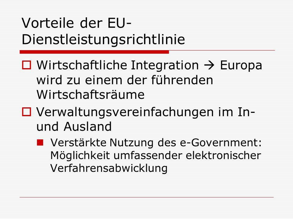 Vorteile der EU- Dienstleistungsrichtlinie Wirtschaftliche Integration Europa wird zu einem der führenden Wirtschaftsräume Verwaltungsvereinfachungen
