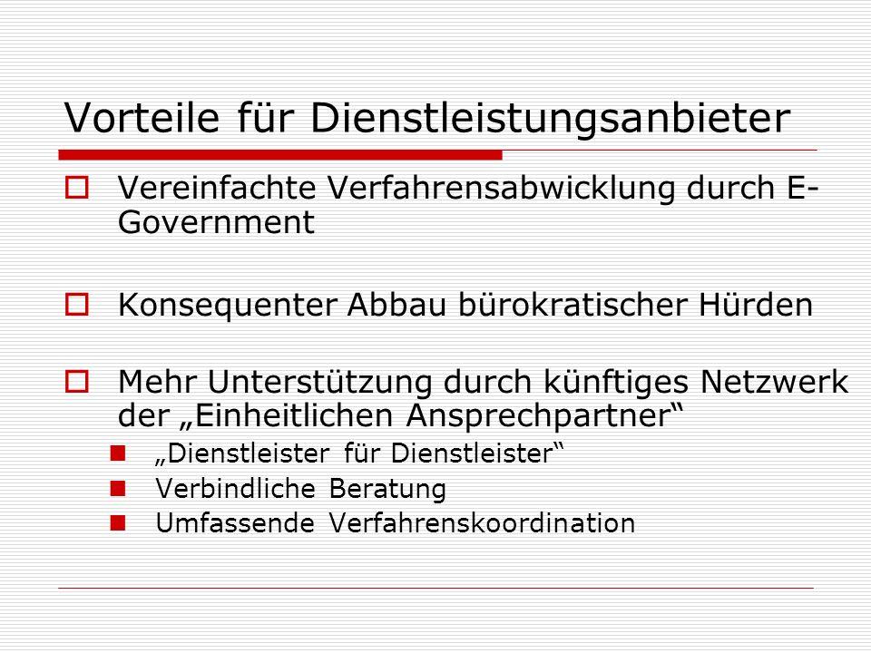 Vorteile für Dienstleistungsanbieter Vereinfachte Verfahrensabwicklung durch E- Government Konsequenter Abbau bürokratischer Hürden Mehr Unterstützung