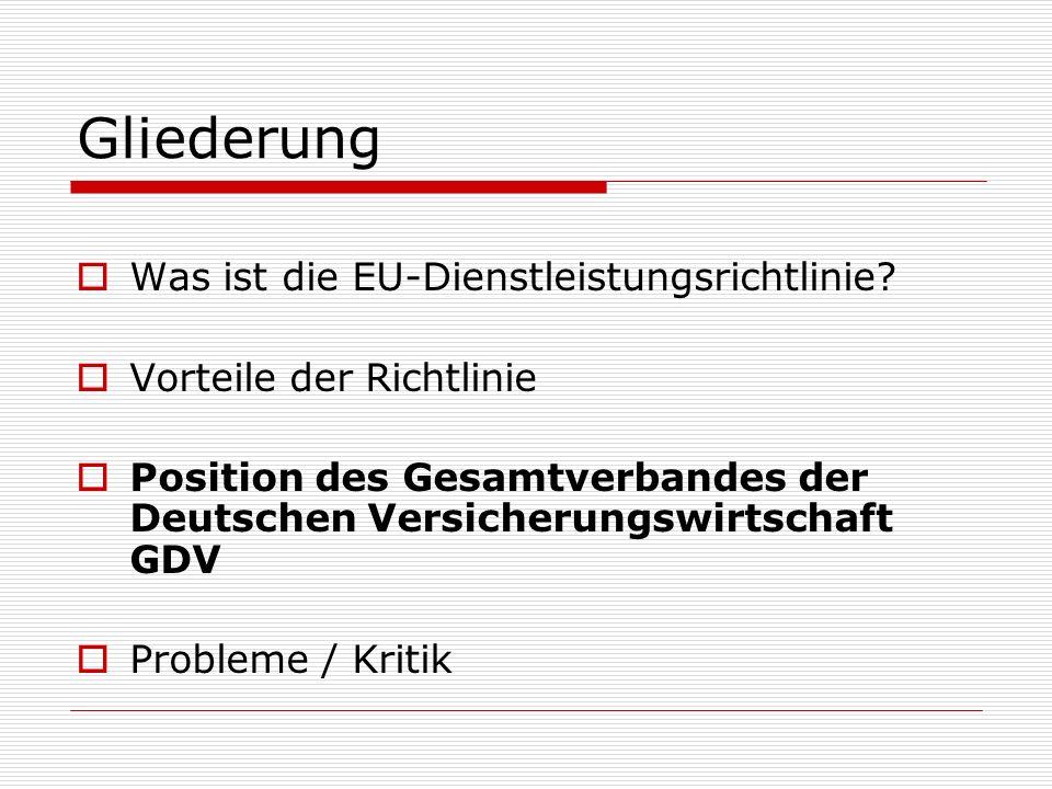 Gliederung Was ist die EU-Dienstleistungsrichtlinie? Vorteile der Richtlinie Position des Gesamtverbandes der Deutschen Versicherungswirtschaft GDV Pr