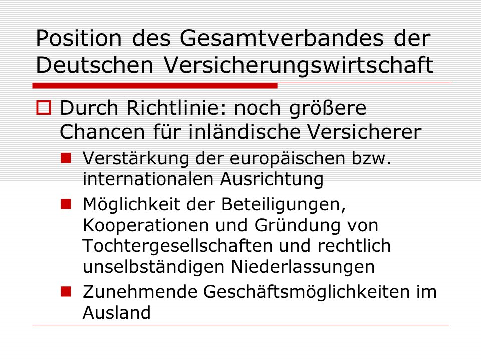 Position des Gesamtverbandes der Deutschen Versicherungswirtschaft Durch Richtlinie: noch größere Chancen für inländische Versicherer Verstärkung der