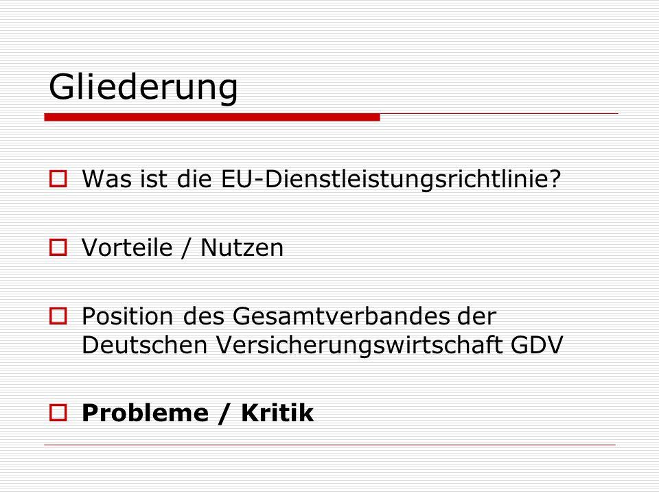 Gliederung Was ist die EU-Dienstleistungsrichtlinie? Vorteile / Nutzen Position des Gesamtverbandes der Deutschen Versicherungswirtschaft GDV Probleme