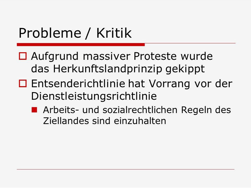 Probleme / Kritik Aufgrund massiver Proteste wurde das Herkunftslandprinzip gekippt Entsenderichtlinie hat Vorrang vor der Dienstleistungsrichtlinie A