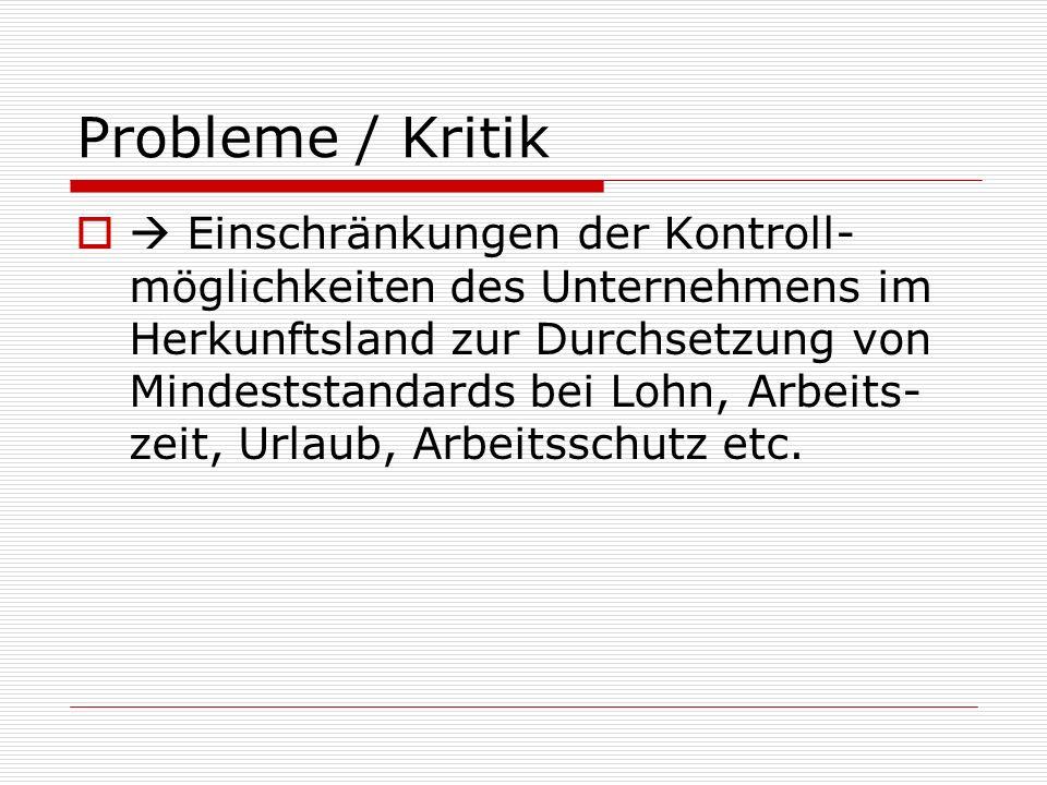 Probleme / Kritik Einschränkungen der Kontroll- möglichkeiten des Unternehmens im Herkunftsland zur Durchsetzung von Mindeststandards bei Lohn, Arbeit