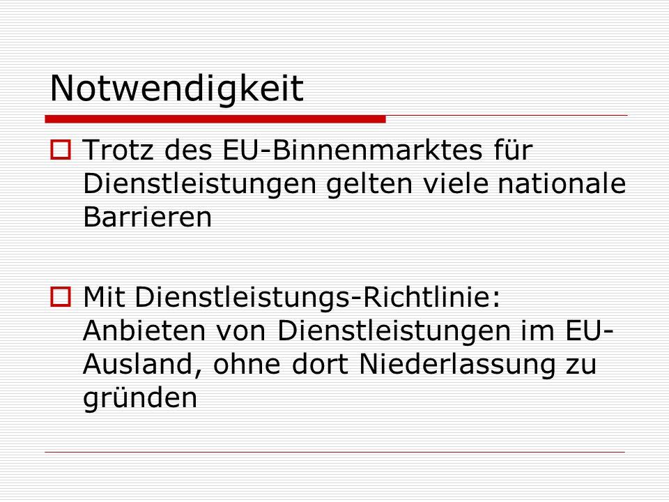 Notwendigkeit Trotz des EU-Binnenmarktes für Dienstleistungen gelten viele nationale Barrieren Mit Dienstleistungs-Richtlinie: Anbieten von Dienstleis