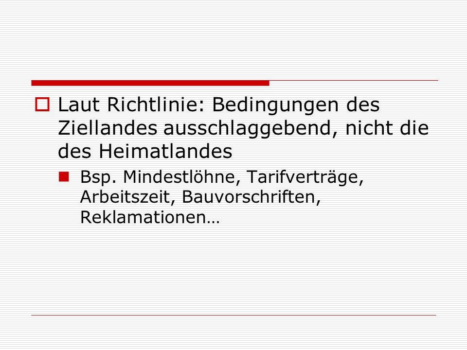 Laut Richtlinie: Bedingungen des Ziellandes ausschlaggebend, nicht die des Heimatlandes Bsp. Mindestlöhne, Tarifverträge, Arbeitszeit, Bauvorschriften