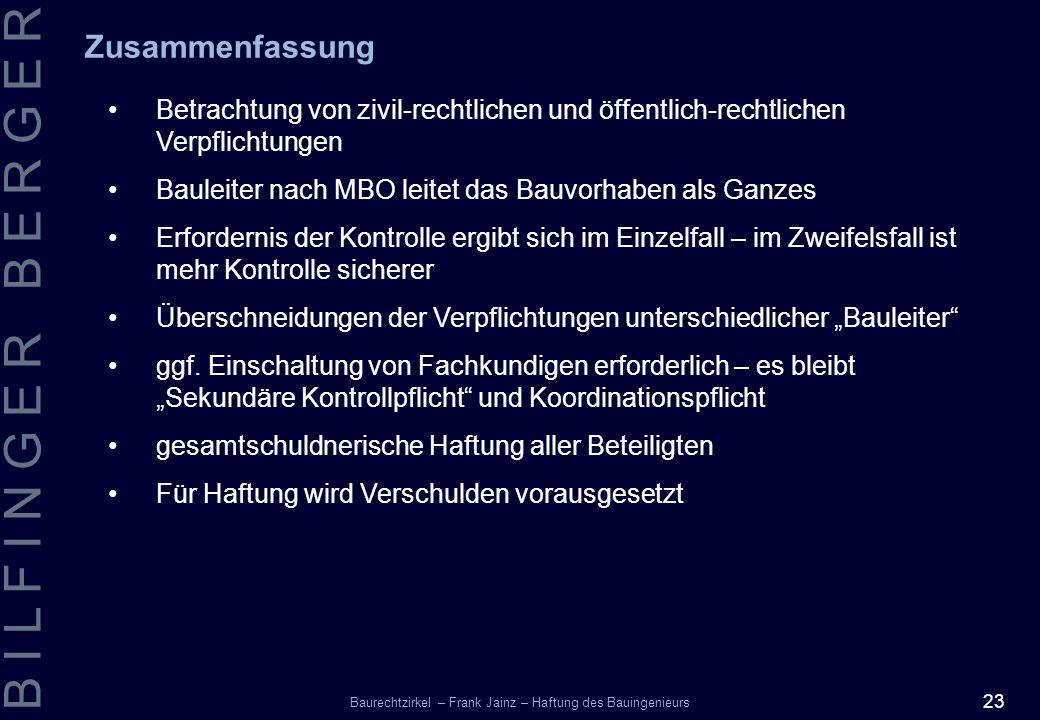 23 B I L F I N G E R B E R G E R Baurechtzirkel – Frank Jainz – Haftung des Bauingenieurs Zusammenfassung Betrachtung von zivil-rechtlichen und öffent