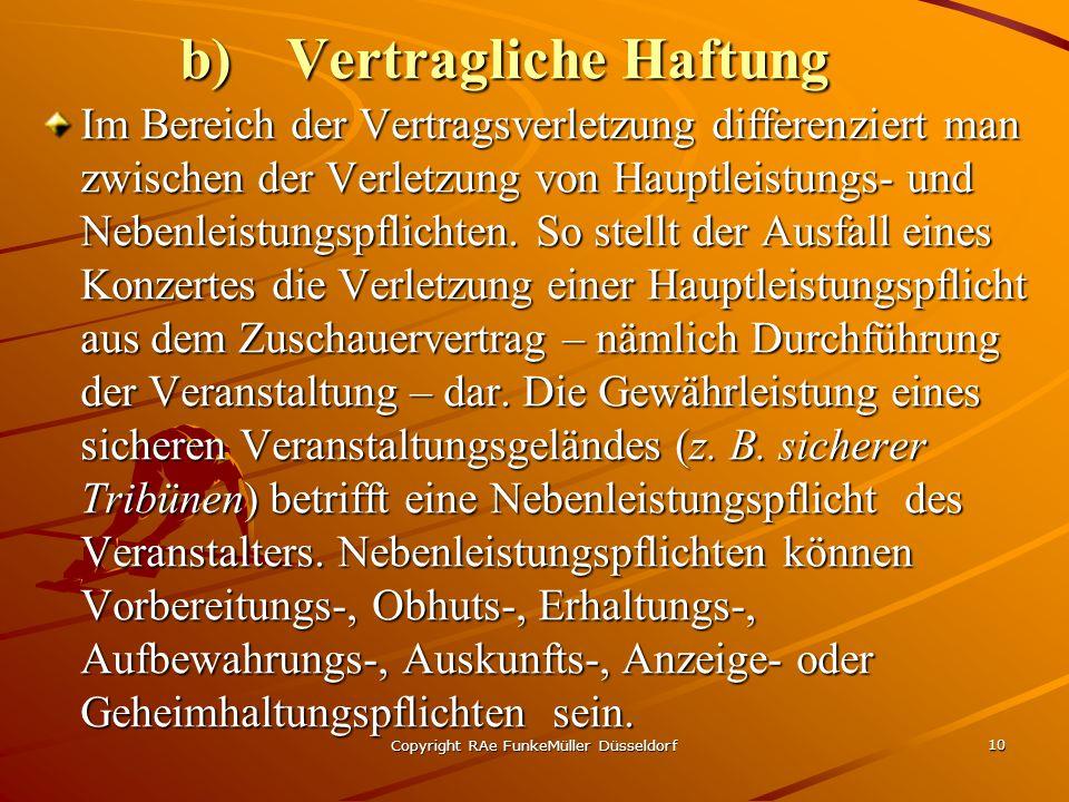 Copyright RAe FunkeMüller Düsseldorf 10 b)Vertragliche Haftung Im Bereich der Vertragsverletzung differenziert man zwischen der Verletzung von Hauptleistungs- und Nebenleistungspflichten.