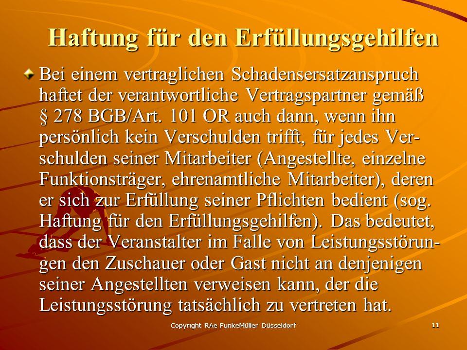 Copyright RAe FunkeMüller Düsseldorf 11 Haftung für den Erfüllungsgehilfen Bei einem vertraglichen Schadensersatzanspruch haftet der verantwortliche Vertragspartner gemäß § 278 BGB/Art.