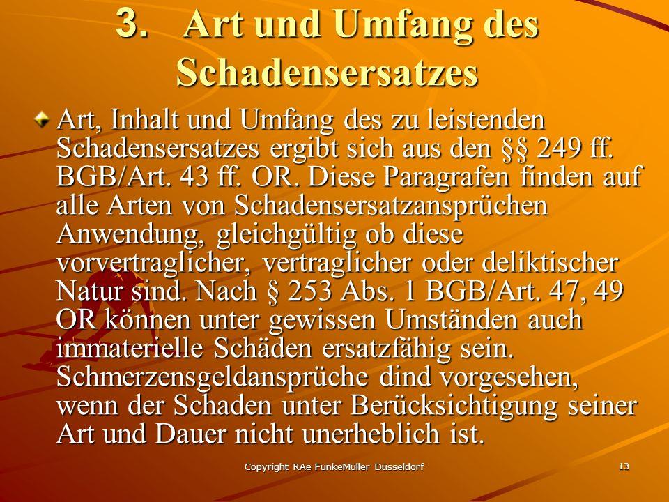 Copyright RAe FunkeMüller Düsseldorf 13 3. Art und Umfang des Schadensersatzes Art, Inhalt und Umfang des zu leistenden Schadensersatzes ergibt sich a