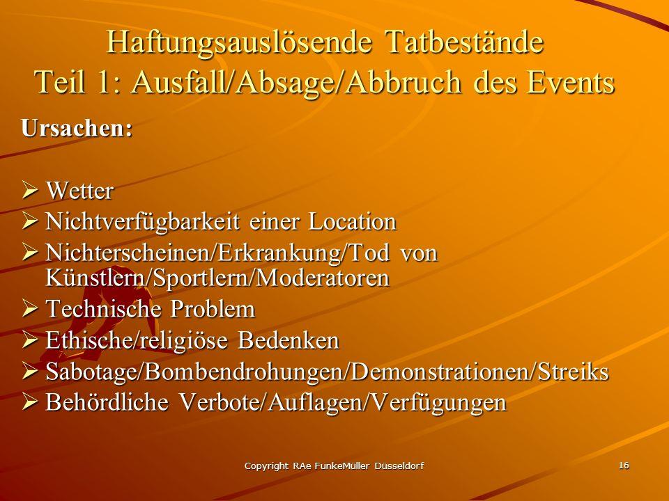 Copyright RAe FunkeMüller Düsseldorf 16 Haftungsauslösende Tatbestände Teil 1: Ausfall/Absage/Abbruch des Events Ursachen: Wetter Wetter Nichtverfügba
